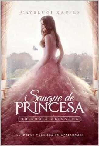 Baixar Sangue de Princesa - Trilogia Reinados Vol. 1 - Mayrluci Kappes ePub PDF Mobi ou Ler Online