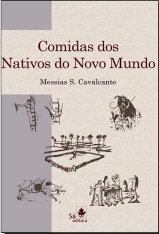 Baixar Livro Comidas dos Nativos do Novo Mundo - Messias S. Cavalcante em ePub PDF Mobi ou Ler Online