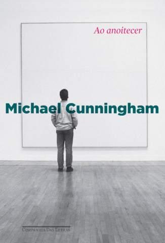 Baixar Ao Anoitecer - Michael Cunningham ePub PDF Mobi ou Ler Online