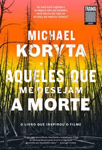 Baixar Livro Aqueles que Me Desejam a Morte - Michael Koryta em ePub PDF Mobi ou Ler Online