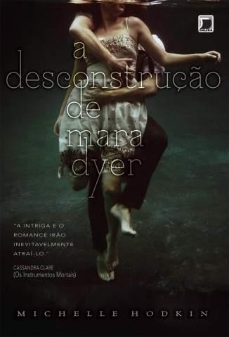 Baixar Livro A Desconstrução de Mara Dyer - A Desconstrução De Mara Dyer Vol. 1 - Michelle Hodkin em ePub PDF Mobi ou Ler Online