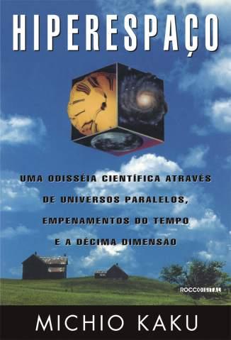 Baixar Hiperespaço: uma Odisseia Científica Através de Universos Paralelos, Empenamentos do Tempo e a Décima Dimensão - Michio Kaku  ePub PDF Mobi ou Ler Online