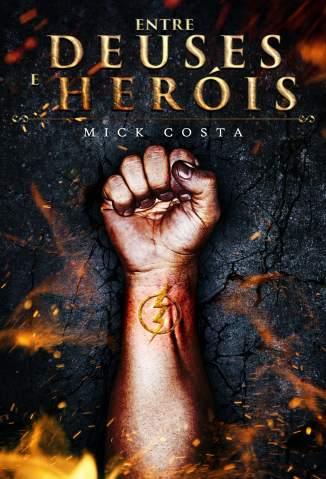 Baixar Entre Deuses e Heróis - Entre Deuses e Heróis Vol. 1 - Mick Costa ePub PDF Mobi ou Ler Online