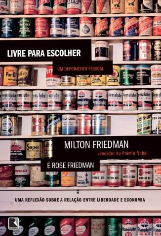 Baixar Livro Livre para Escolher - Milton Friedman em ePub PDF Mobi ou Ler Online