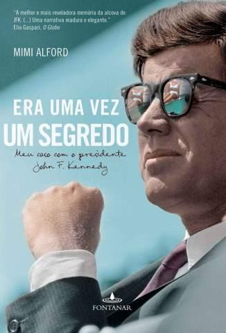 Baixar Era uma Vez um Segredo: Meu Caso Com o Presidente John F. Kennedy - Mimi Alford  ePub PDF Mobi ou Ler Online