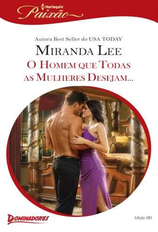 Baixar O Homem que Todas as Mulheres Desejam - Harlequin Paixão Vol. 280 - Miranda Lee ePub PDF Mobi ou Ler Online