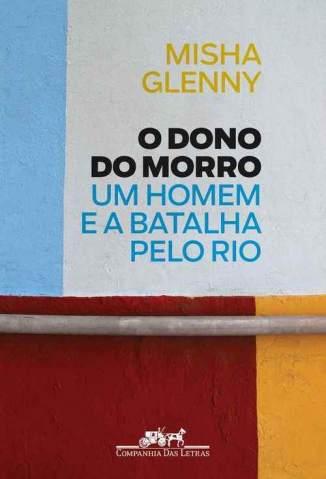Baixar O Dono do Morro - Misha Glenny ePub PDF Mobi ou Ler Online