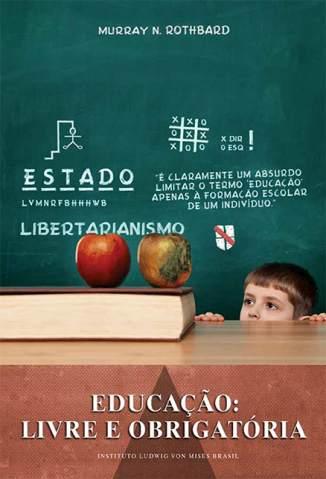 Baixar Educação: Livre e Obrigatória - Murray N. Rothbard ePub PDF Mobi ou Ler Online