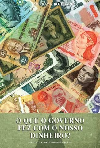 Baixar O Que o Governo Fez Com o Nosso Dinheiro? - Murray N. Rothbard ePub PDF Mobi ou Ler Online