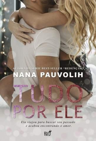 Baixar Livro Tudo Por Ele - Nana Pauvolih em ePub PDF Mobi ou Ler Online