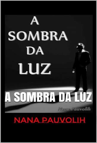 Baixar Livro A Sombra da Luz - Nana Pauvolih em ePub PDF Mobi ou Ler Online