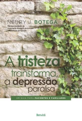 Baixar Livro A Tristeza Transforma, a Depressão Paralisa - Neury J. Botega em ePub PDF Mobi ou Ler Online