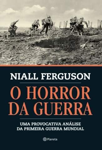 Baixar O Horror da Guerra - Niall Ferguson ePub PDF Mobi ou Ler Online
