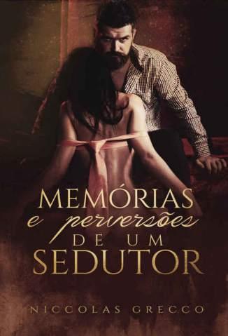 Baixar Livro Memórias e Perversões de um Sedutor - Poemas Eróticos Vol. 1 - Niccolas Grecco em ePub PDF Mobi ou Ler Online
