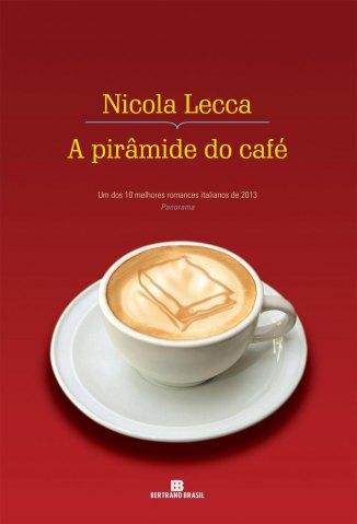 Baixar A Pirâmide do Café - Nicola Lecca em ePub Mobi PDF ou Ler Online