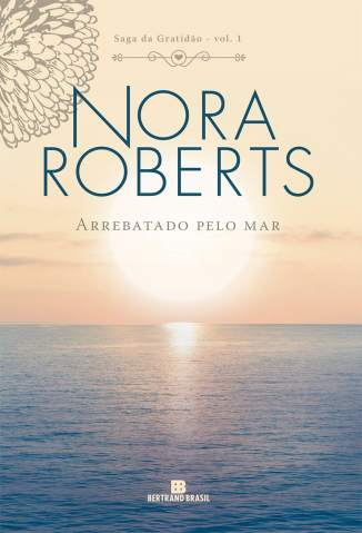 Baixar Arrebatado Pelo Mar - Saga da gratidão Vol. 1 - Nora Roberts ePub PDF Mobi ou Ler Online