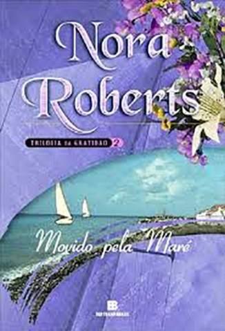 Baixar Movido Pela Mare - Saga da Gratidão Vol. 2 - Nora Roberts ePub PDF Mobi ou Ler Online