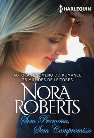 Baixar Sem Promessa, Sem Compromisso - Nora Roberts ePub PDF Mobi ou Ler Online