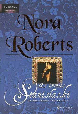 Baixar Um Amor a Domar - Natasha - As Irmãs Stanislaski Vol. 1 - Nora Roberts ePub PDF Mobi ou Ler Online