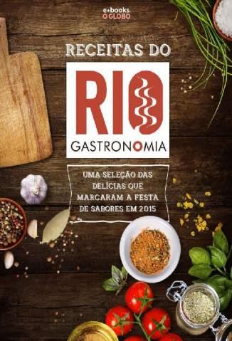 Baixar Receitas do Rio Gastronomia: Uma seleção das delícias que marcaram a festa de sabores em 2015 - O Globo  ePub PDF Mobi ou Ler Online