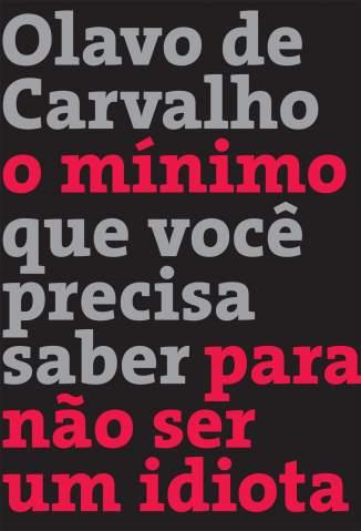 Baixar Livro O  Mínimo  que  Você  Precisa  Saber  para  Não  Ser  um  Idiota - Olavo de Carvalho em ePub PDF Mobi ou Ler Online
