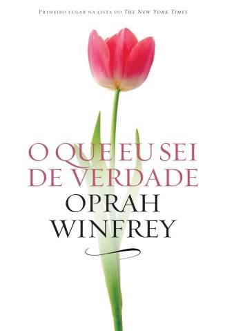 Baixar O Que Eu Sei de Verdade - Oprah Winfrey ePub PDF Mobi ou Ler Online