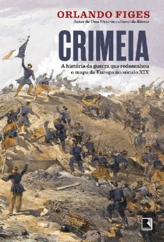 Baixar Livro CrimeiaCrimeia - A História da Guerra que redesenhou o mapa da Europa no século XIX - Orlando Fige em ePub PDF Mobi ou Ler Online