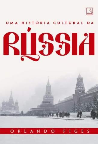 Baixar Uma História Cultural da Rússia - Orlando Figes ePub PDF Mobi ou Ler Online