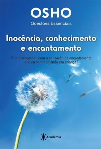 Baixar Inocência, Conhecimento e Encantamento - Osho ePub PDF Mobi ou Ler Online