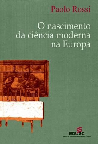 Baixar Livro O Nascimento da Ciência Moderna Na Europa - Paolo Rossi em ePub PDF Mobi ou Ler Online