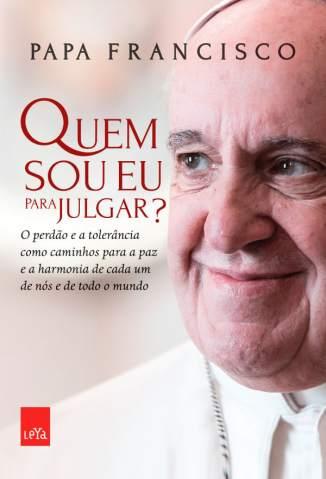 Baixar Livro Quem Sou Eu para Julgar? - Papa Francisco em ePub PDF Mobi ou Ler Online