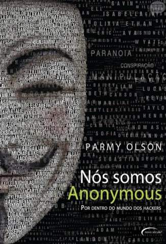 Baixar Nós Somos Anonymous, Por Dentro do Mundo dos Hackers - Parmy Olson ePub PDF Mobi ou Ler Online