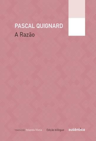 Baixar Livro A Razão - Pascal Quignard em ePub PDF Mobi ou Ler Online