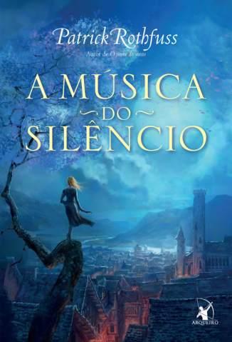 Baixar A Música do Silêncio - Patrick Rothfuss ePub PDF Mobi ou Ler Online