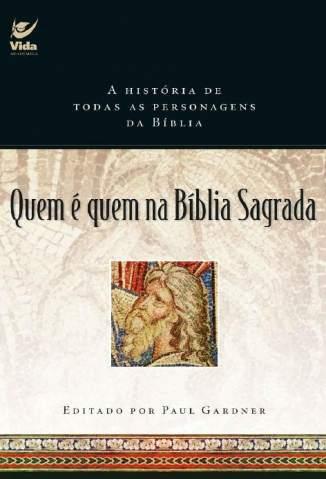Baixar Livro Quem é Quem Na Bíblia Sagrada: a História de Todas as Personagens da Bíblia - Paul Gardner em ePub PDF Mobi ou Ler Online