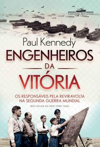 Baixar Engenheiros da Vitória – Os Responsáveis Pela Reviravolta Na Segunda Guerra Mundial - Paul Kennedy ePub PDF Mobi ou Ler Online