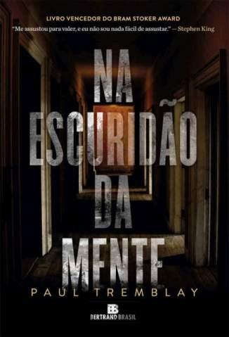 Baixar Livro Na Escuridão da Mente - Paul Tremblay em ePub PDF Mobi ou Ler Online
