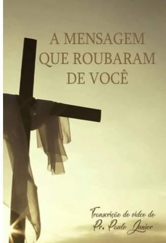 Baixar Livro A Mensagem que Roubaram de Você - Paulo Junior em ePub PDF Mobi ou Ler Online