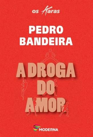 Baixar A Droga do Amor - Pedro Bandeira ePub PDF Mobi ou Ler Online