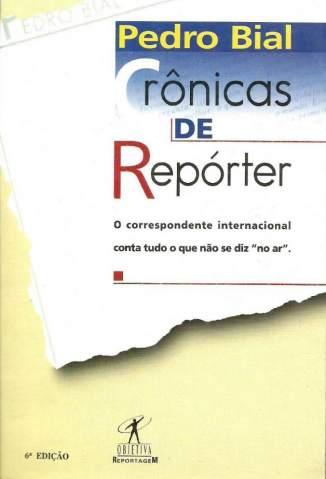 Baixar Crônicas de um Repórter - Pedro Bial ePub PDF Mobi ou Ler Online
