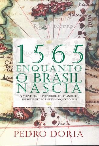 Baixar Livro 1565 - Enquanto o Brasil Nascia - Pedro Doria em ePub PDF Mobi ou Ler Online