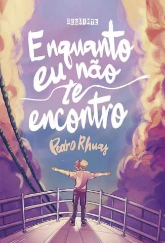 Baixar Livro Enquanto Eu Não Te Encontro - Pedro Rhuas em ePub PDF Mobi ou Ler Online
