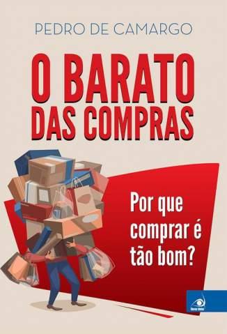 Baixar O Barato Das Compras: Por que comprar é tão bom? - Pedro de Camargo  ePub PDF Mobi ou Ler Online