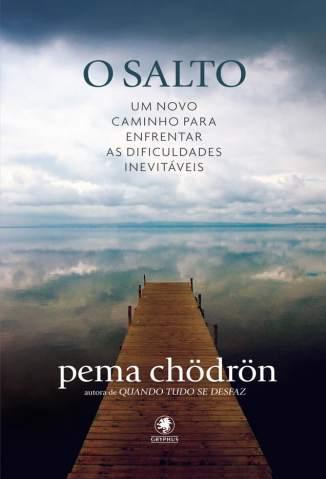 Baixar O Salto: um Novo Caminho para Enfrentar as Dificuldades Inevitáveis - Pema Chödrön ePub PDF Mobi ou Ler Online