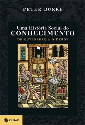 Baixar De Gutenberg a Diderot - Uma História Social do Conhecimento Vol. 1 - Peter Burke ePub PDF Mobi ou Ler Online