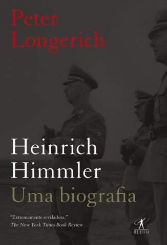 Baixar Livro Heinrich Himmler: Uma Biografia - Peter Longerich em ePub PDF Mobi ou Ler Online