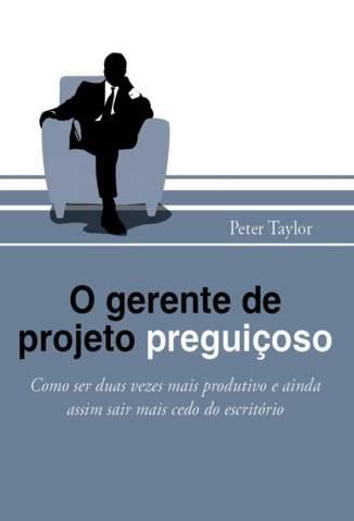 Baixar O Gerente de Projeto Preguiçoso - Peter Taylor ePub PDF Mobi ou Ler Online