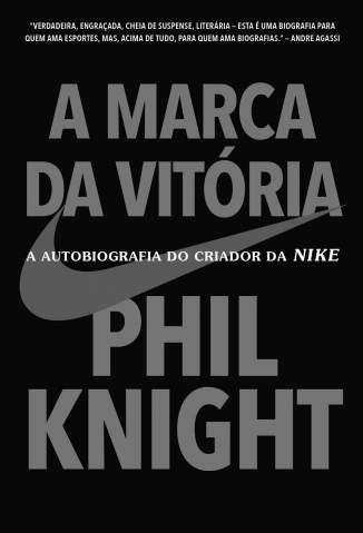 Baixar A Marca da Vitória: a Autobiografia do Criador da Nike - Phil Knight ePub PDF Mobi ou Ler Online