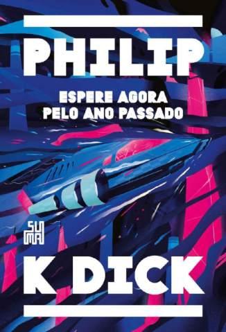 Baixar Livro Espere Agora Pelo Ano Passado - Philip K. Dick em ePub PDF Mobi ou Ler Online