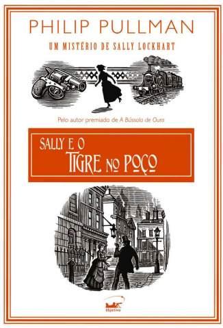 Baixar Sally e o Tigre No Poco - Um Mistério de Sally Lockhart Vol. 3 - Philip Pullman ePub PDF Mobi ou Ler Online